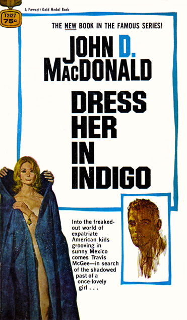 Travis McGee #11: Dress Her In Indigo by John D MacDonald (Gold Medal T2127 - 1969)