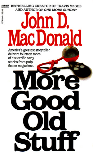 More Good Old Stuff by John D MacDonald (Gold Medal 12765-6 - 1985)